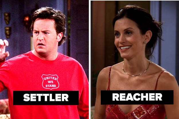 Chandler was the settler  and Monica was the reacher